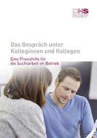Detailanzeige: Das Gespräch unter Kolleginnen und Kollegen - Eine Praxishilfe für die Suchtarbeit im Betrieb